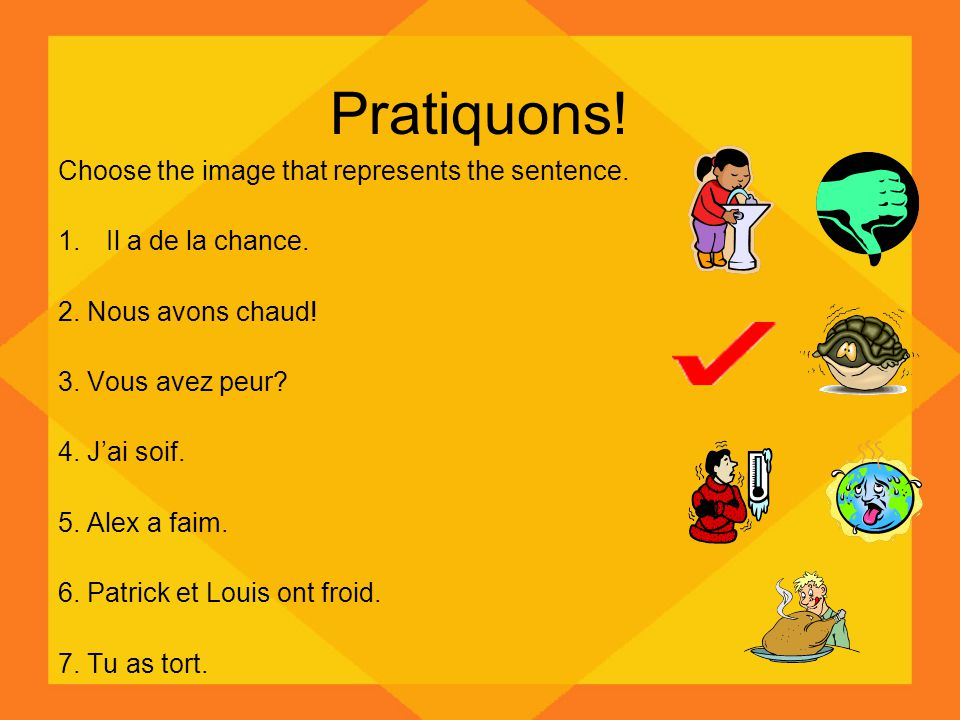 Pratiquons. Choose the image that represents the sentence.