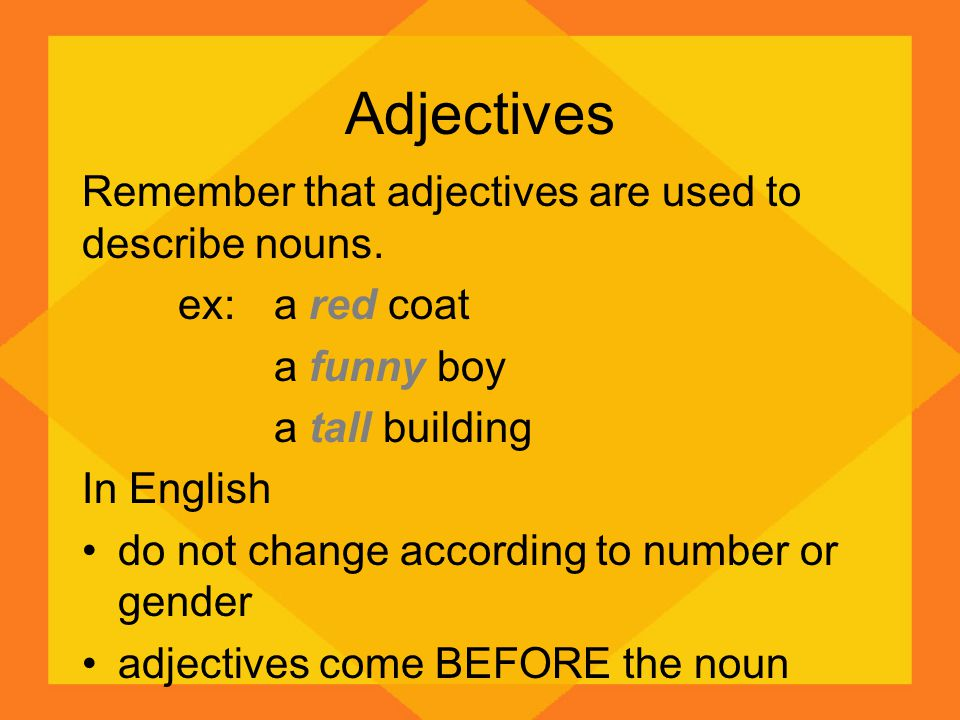 Adjectives Remember that adjectives are used to describe nouns.