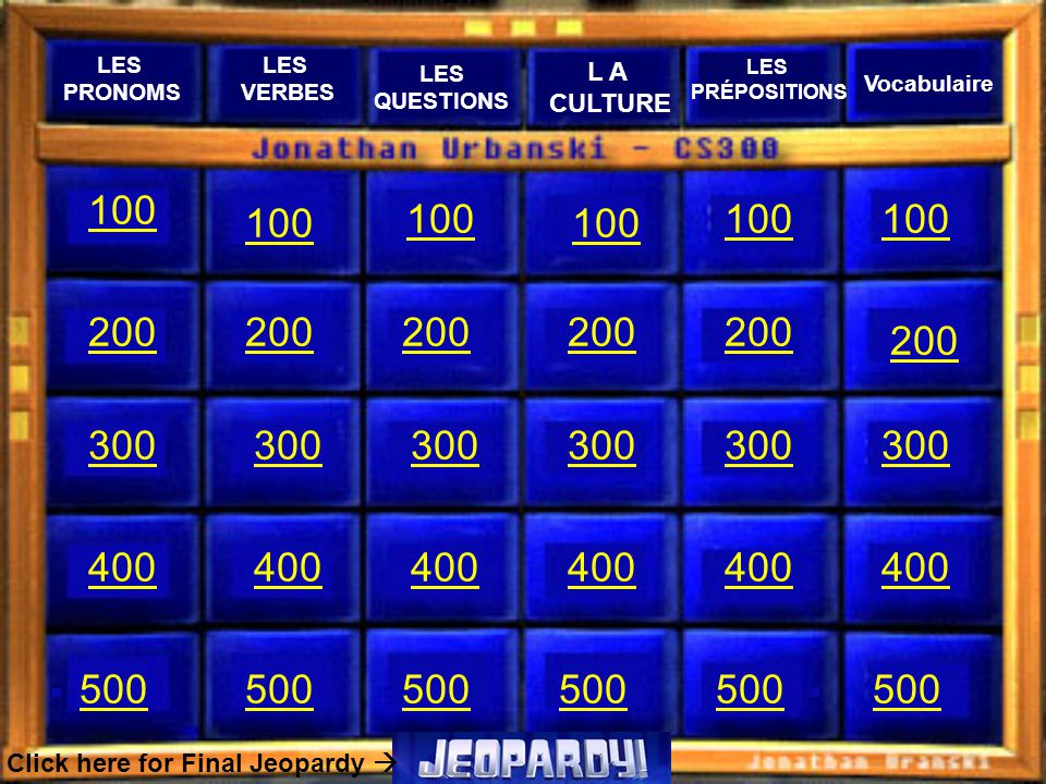 LES PRONOMS LES VERBES L A CULTURE LES PRÉPOSITIONS Vocabulaire LES QUESTIONS Click here for Final Jeopardy 