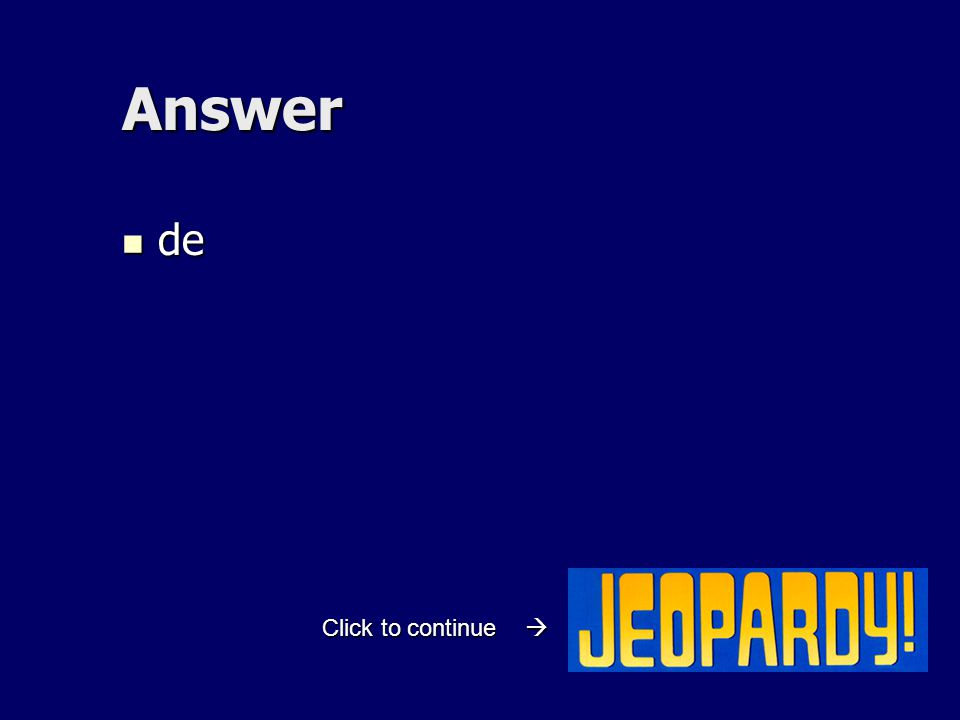 Answer de de Click to continue 