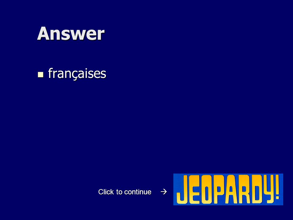 Answer françaises françaises Click to continue 