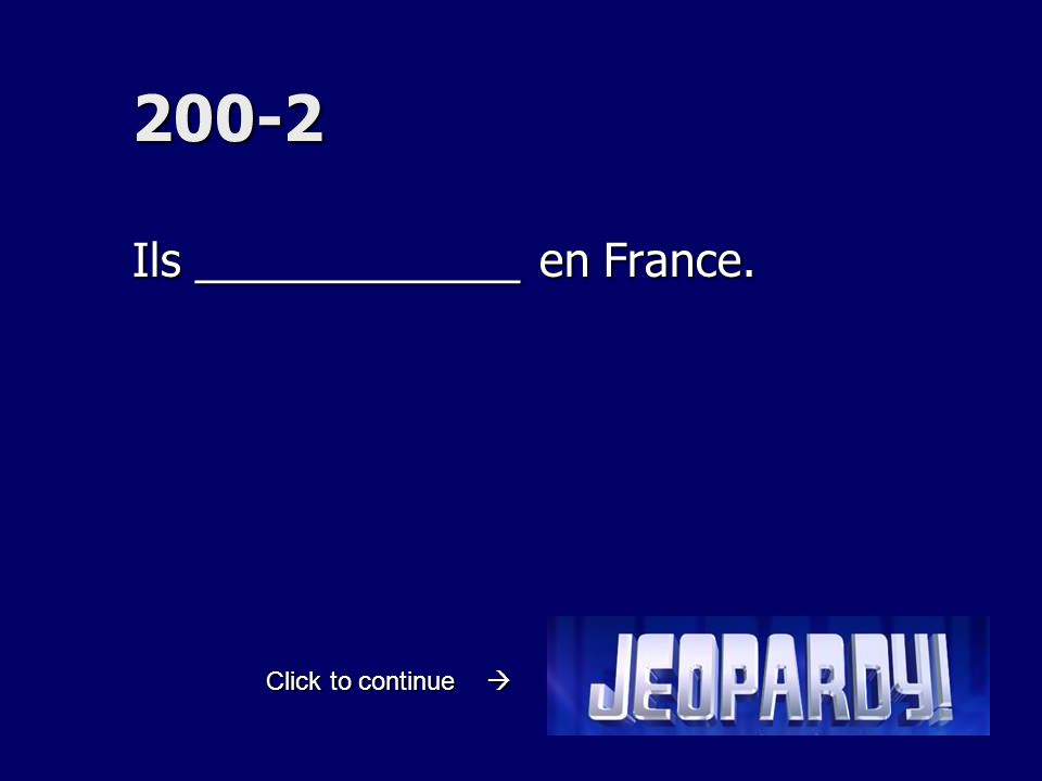 200-2 Ils _____________ en France. Click to continue 