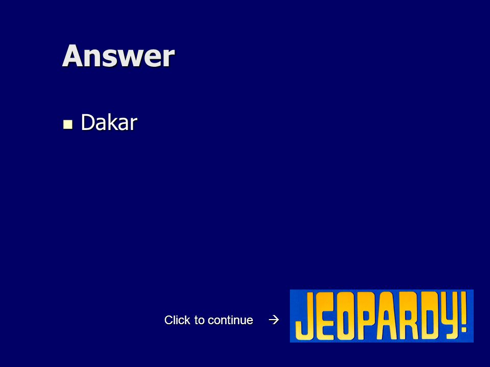 Answer Dakar Dakar Click to continue 