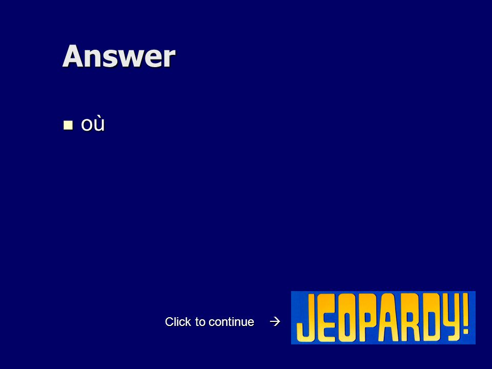 Answer où où Click to continue 