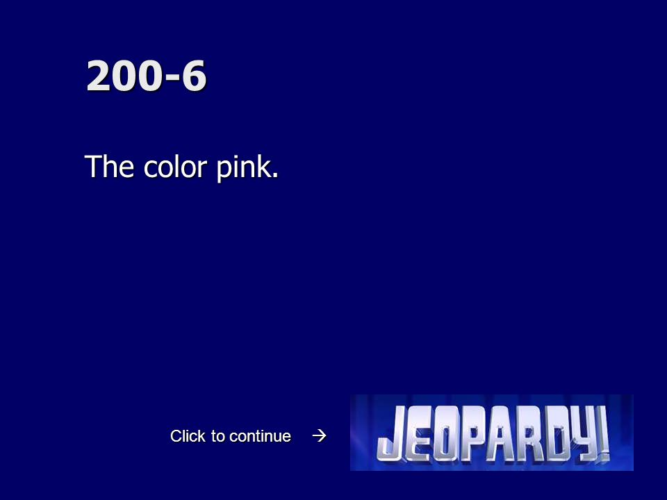 200-6 The color pink. Click to continue 