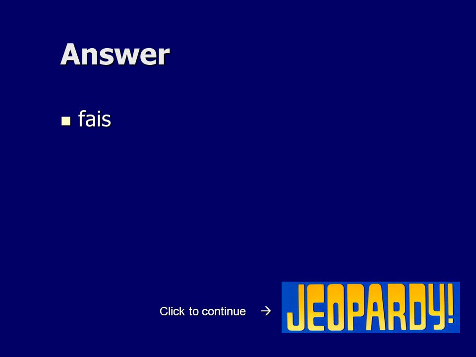 Answer fais fais Click to continue 