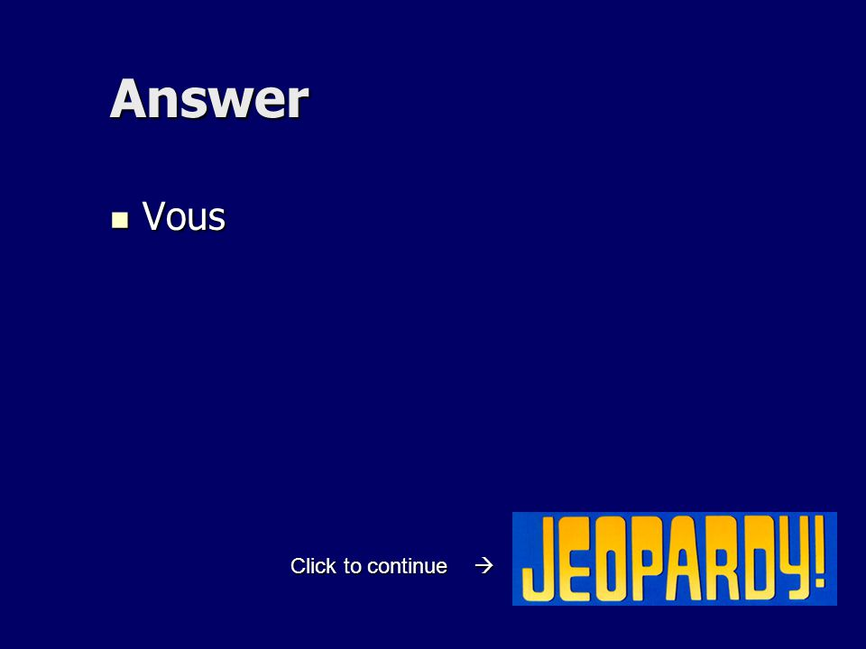 Answer Vous Vous Click to continue 