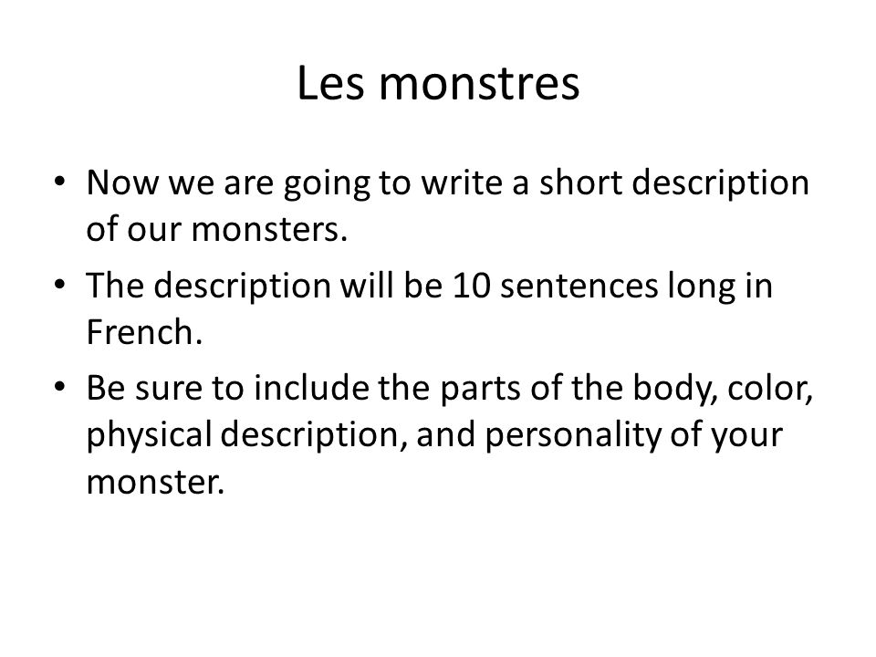 Les monstres Now we are going to write a short description of our monsters.