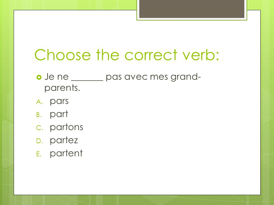 Choose the correct verb:  Je ne _______ pas avec mes grand- parents.