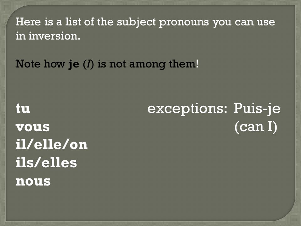 Here is a list of the subject pronouns you can use in inversion.