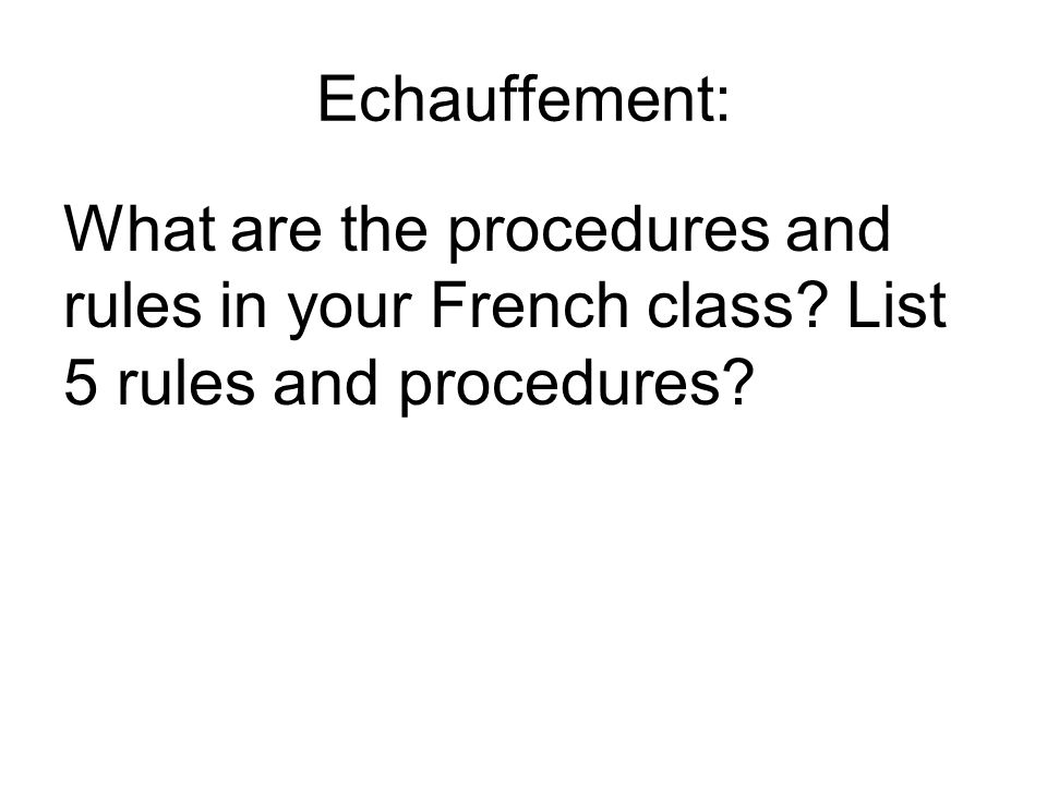 Echauffement: What are the procedures and rules in your French class List 5 rules and procedures