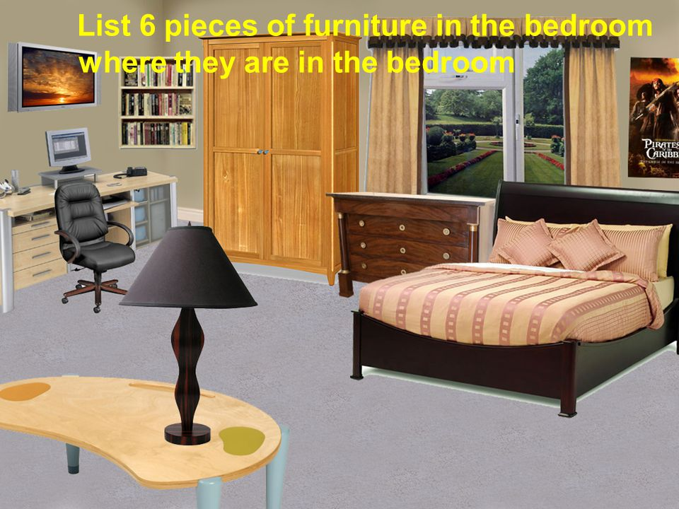 List 6 pieces of furniture in the bedroom where they are in the bedroom
