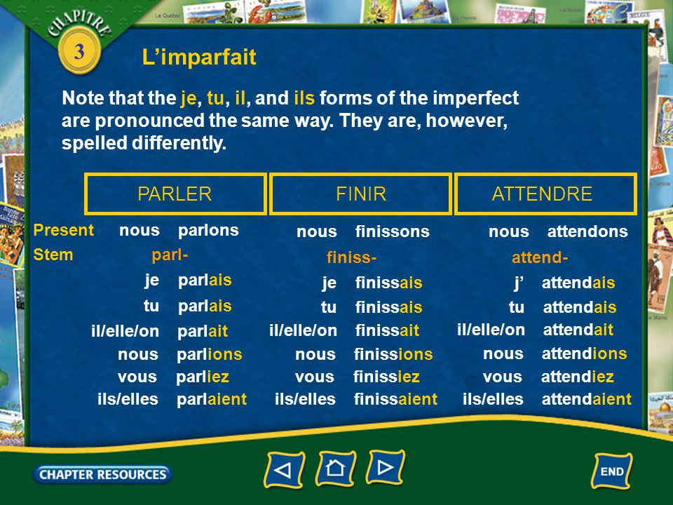 3 L'imparfait Note that the je, tu, il, and ils forms of the imperfect are pronounced the same way.