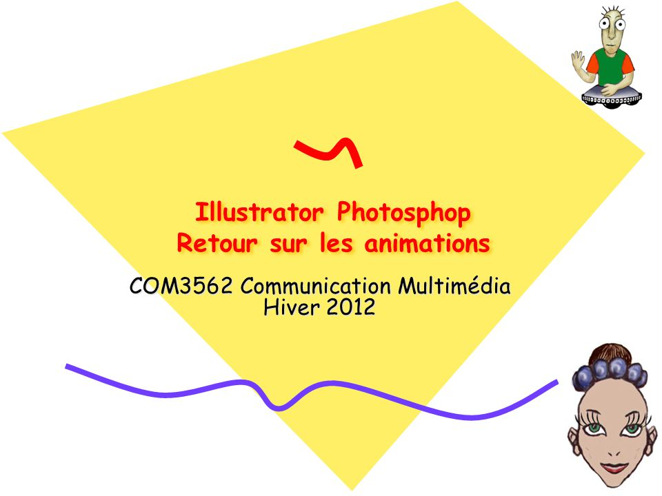 Illustrator Photosphop Retour sur les animations COM3562 Communication Multimédia Hiver 2012