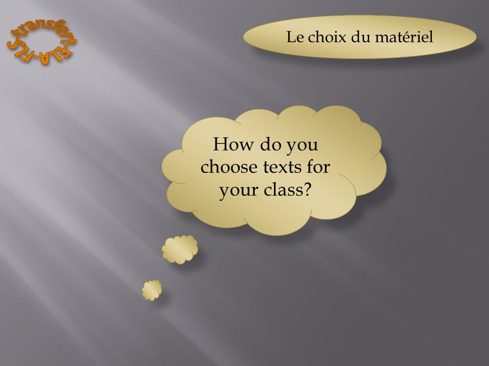 Le choix du matériel How do you choose texts for your class