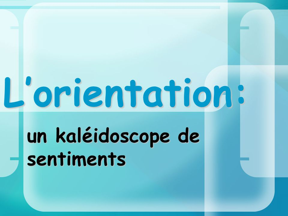 L'orientation: un kaléidoscope de sentiments