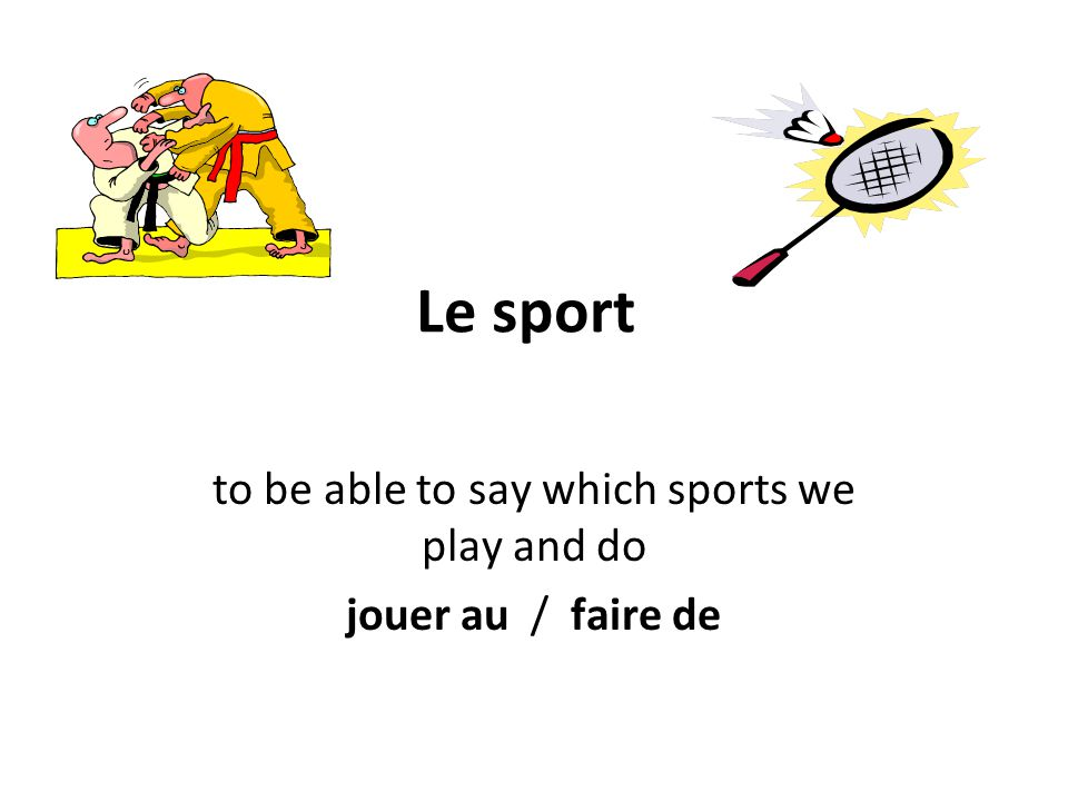 Le sport to be able to say which sports we play and do jouer au / faire de