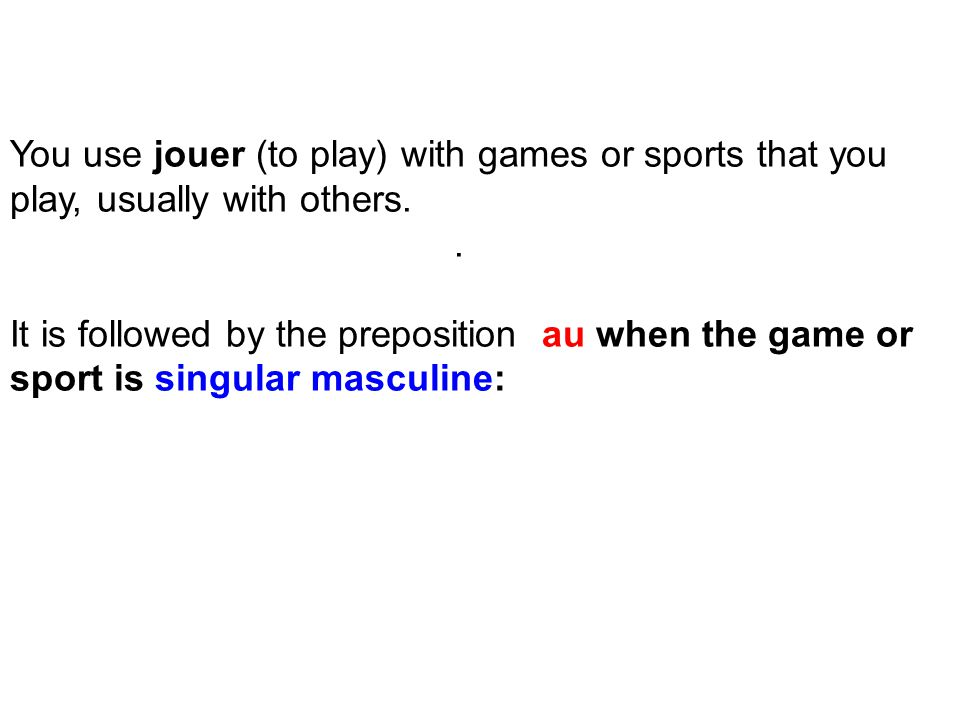 You use jouer (to play) with games or sports that you play, usually with others..