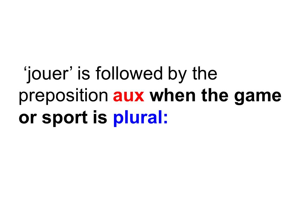 'jouer' is followed by the preposition aux when the game or sport is plural: