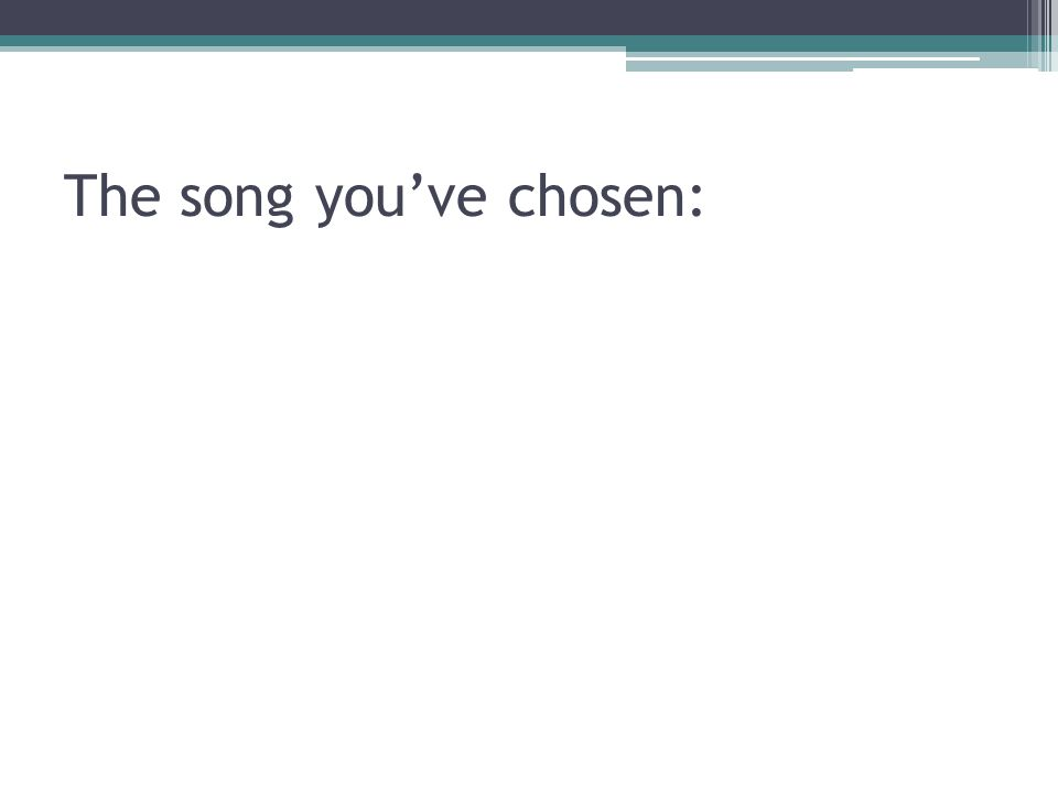The song you've chosen: