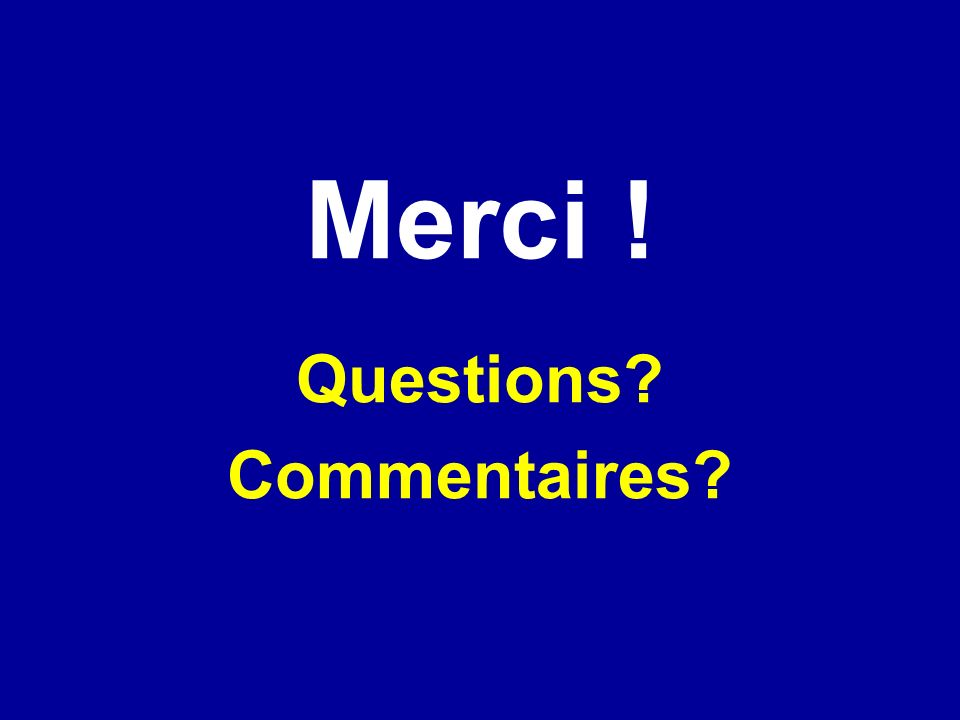 Merci ! Questions Commentaires