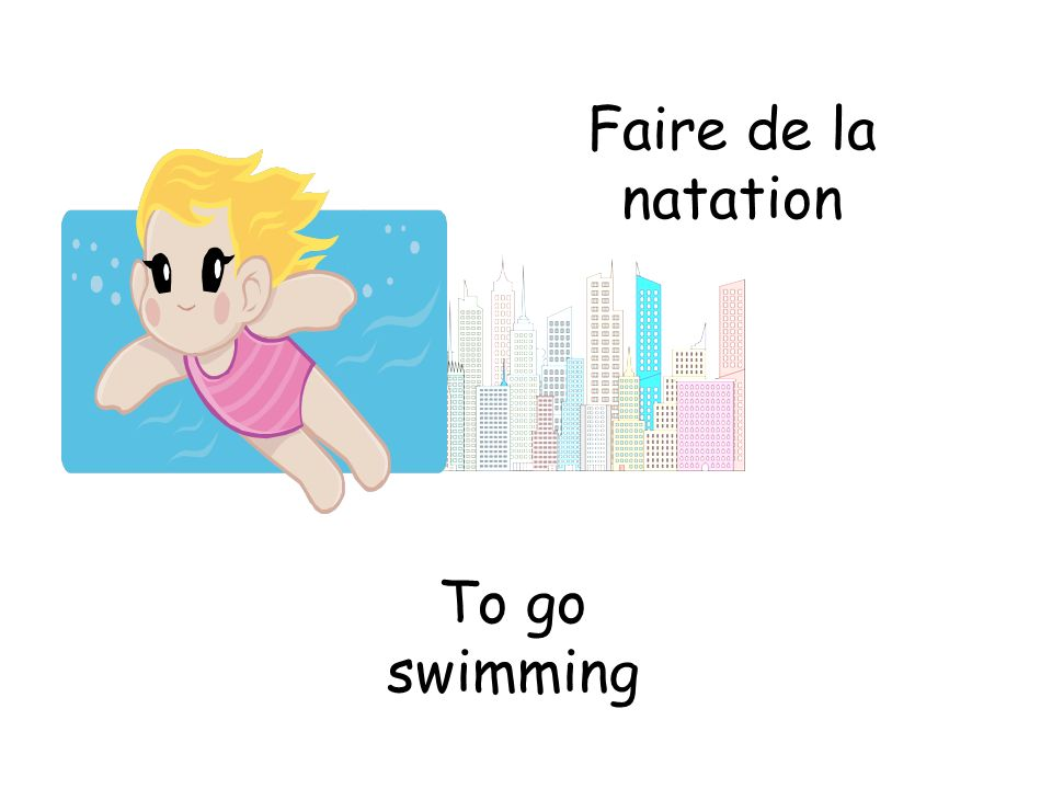 Faire de la natation To go swimming