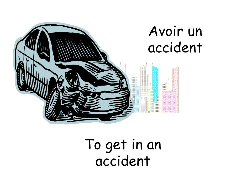 Avoir un accident To get in an accident