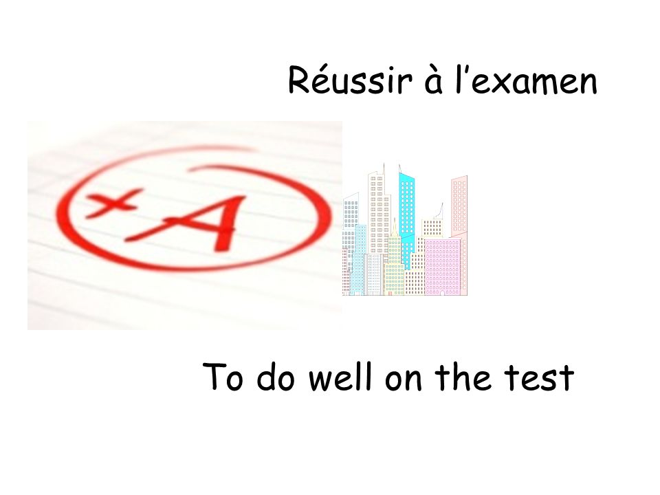Réussir à lexamen To do well on the test