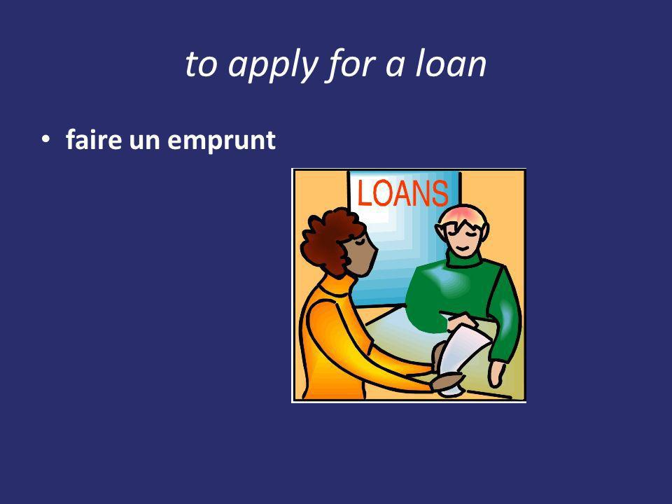 to apply for a loan faire un emprunt