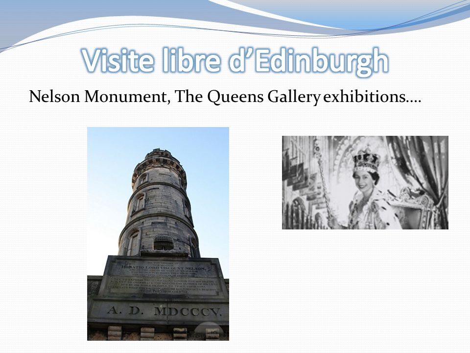 Nelson Monument, The Queens Gallery exhibitions….