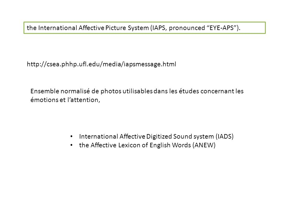 the International Affective Picture System (IAPS, pronounced EYE-APS).