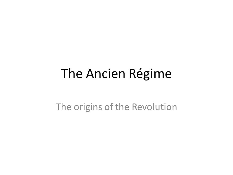The Ancien Régime The origins of the Revolution