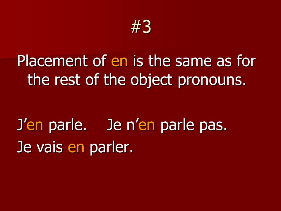 #3 Placement of en is the same as for the rest of the object pronouns.