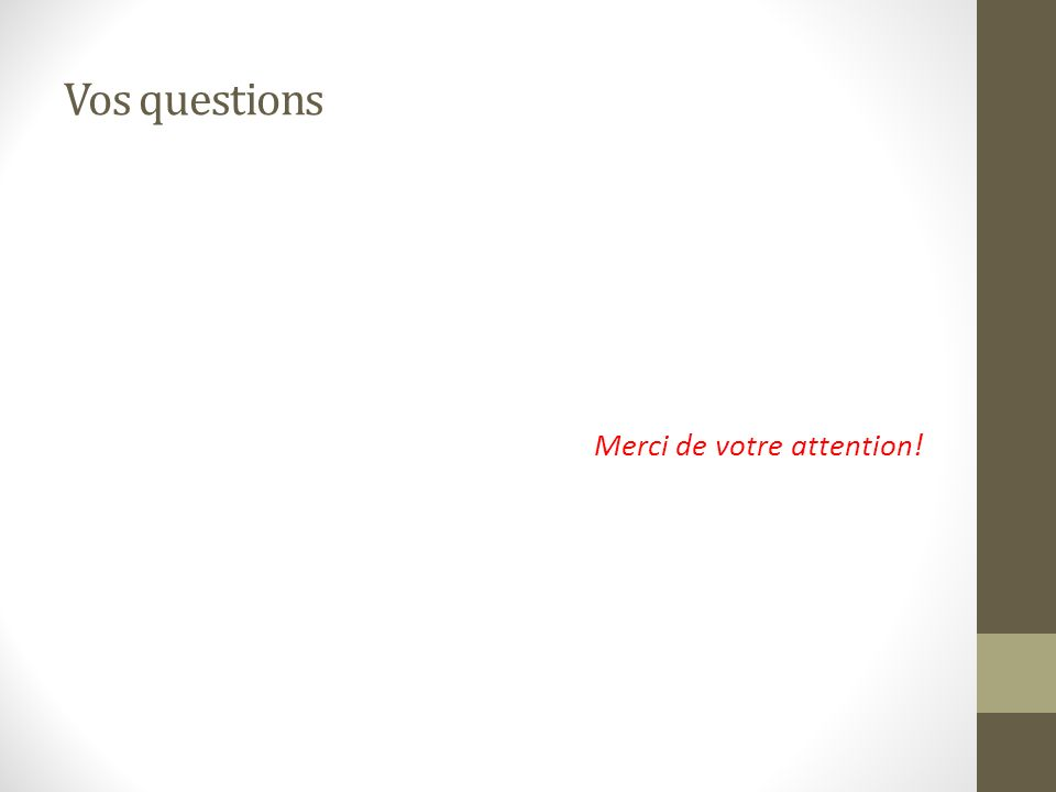 Vos questions Merci de votre attention!