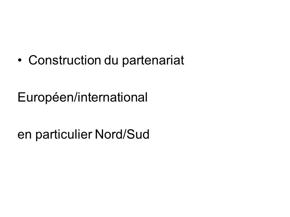 Construction du partenariat Européen/international en particulier Nord/Sud