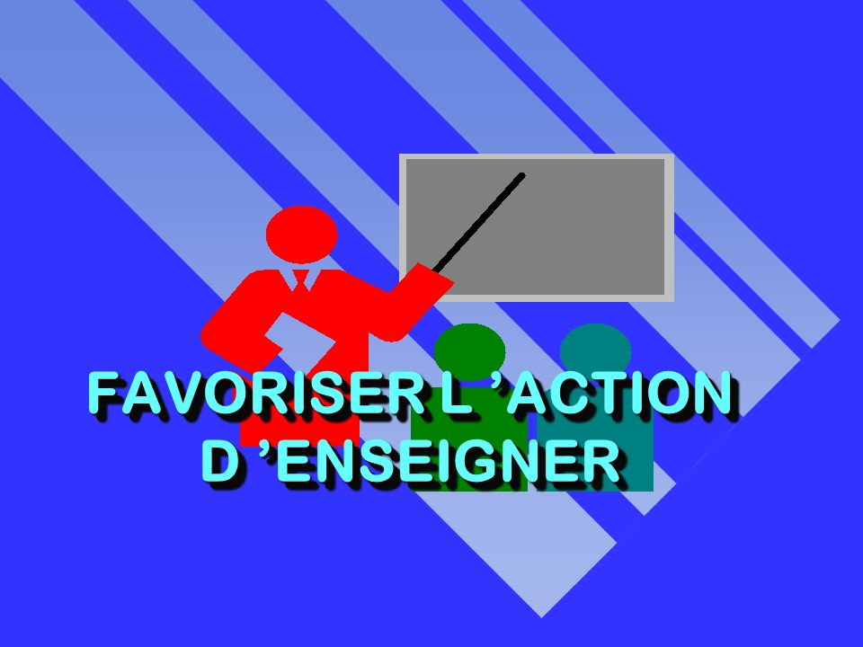 FAVORISER L ACTION D ENSEIGNER