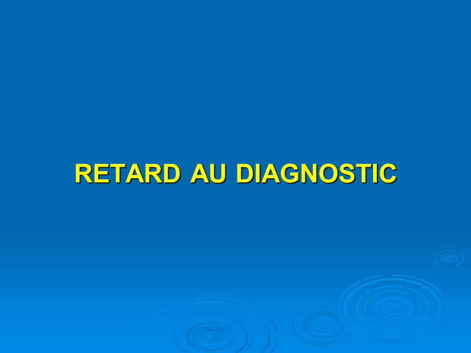 RETARD AU DIAGNOSTIC