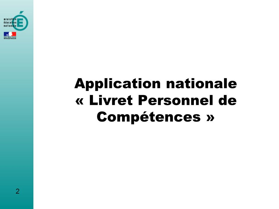2 Application nationale « Livret Personnel de Compétences »