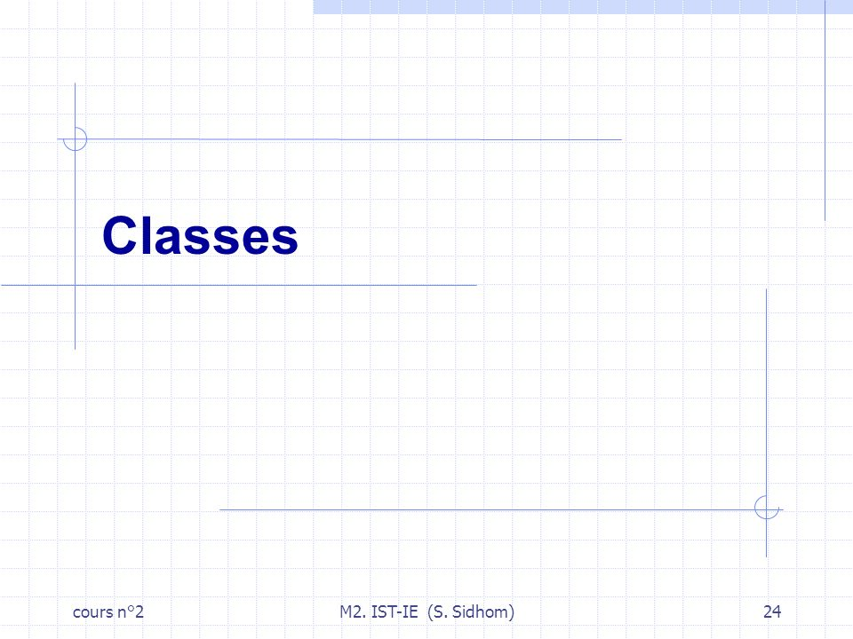 cours n°2M2. IST-IE (S. Sidhom)24 Classes