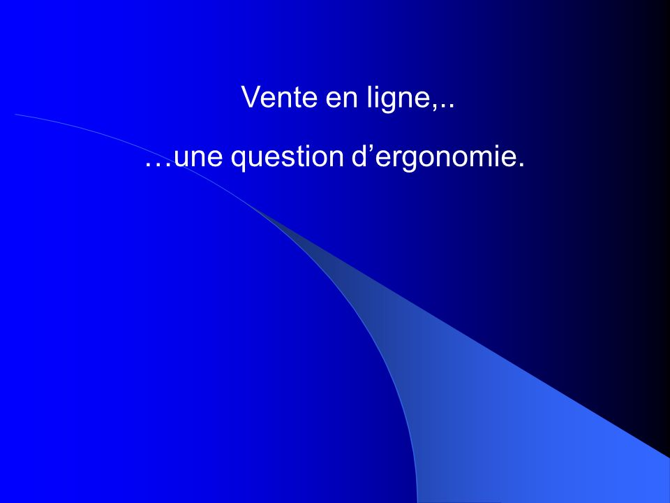 Vente en ligne,.. …une question dergonomie.