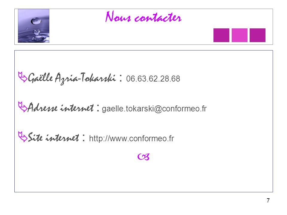 Nous contacter Gaëlle Azria-Tokarski : Adresse internet : Site internet :   7