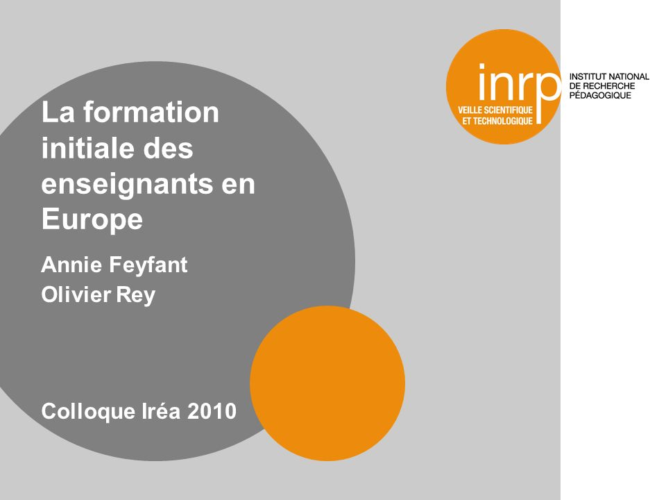 La formation initiale des enseignants en Europe Annie Feyfant Olivier Rey Colloque Iréa 2010