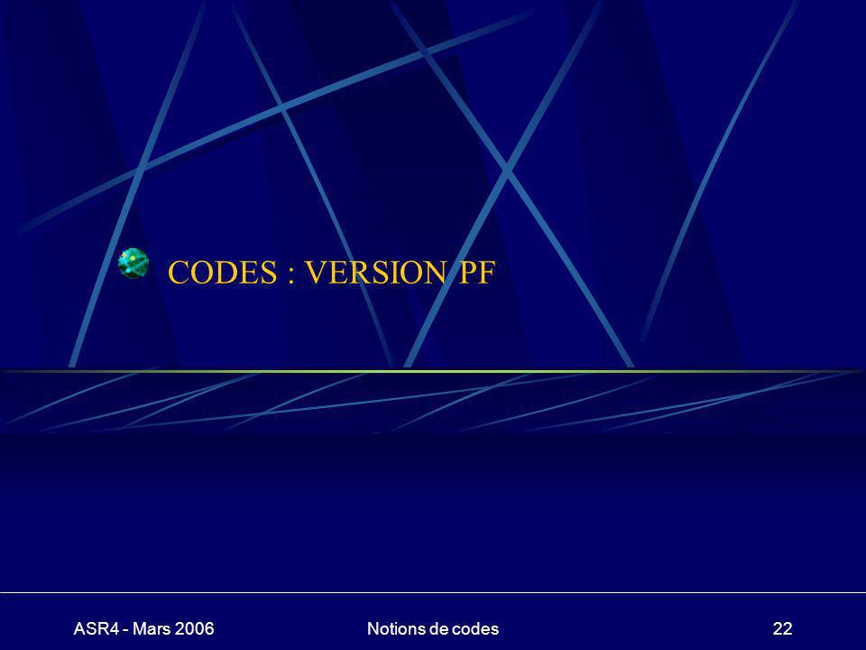 ASR4 - Mars 2006Notions de codes22 CODES : VERSION PF