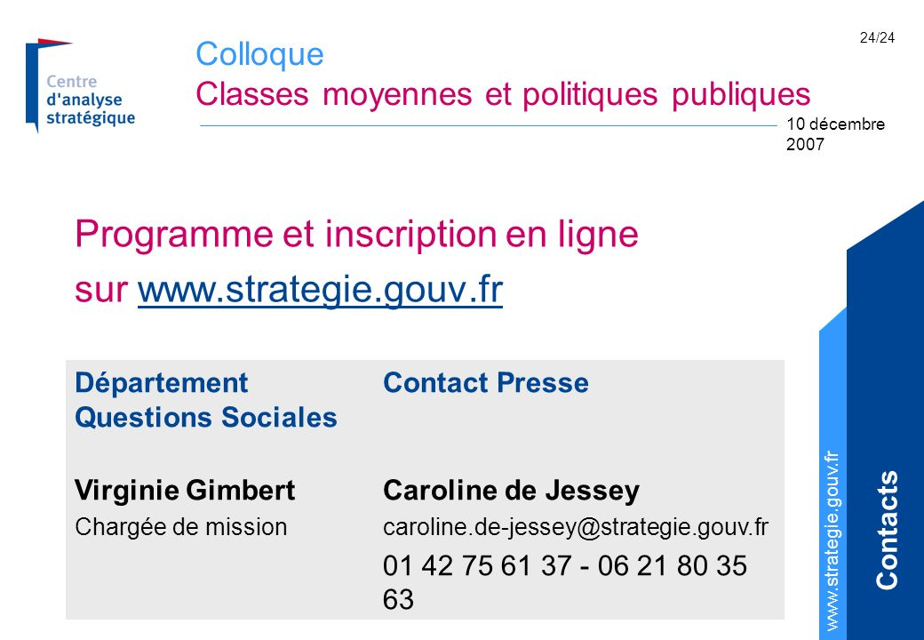 Colloque Classes moyennes et politiques publiques   10 décembre /24 Programme et inscription en ligne sur   Département Questions Sociales Contact Presse Virginie Gimbert Chargée de mission Caroline de Jessey Contacts