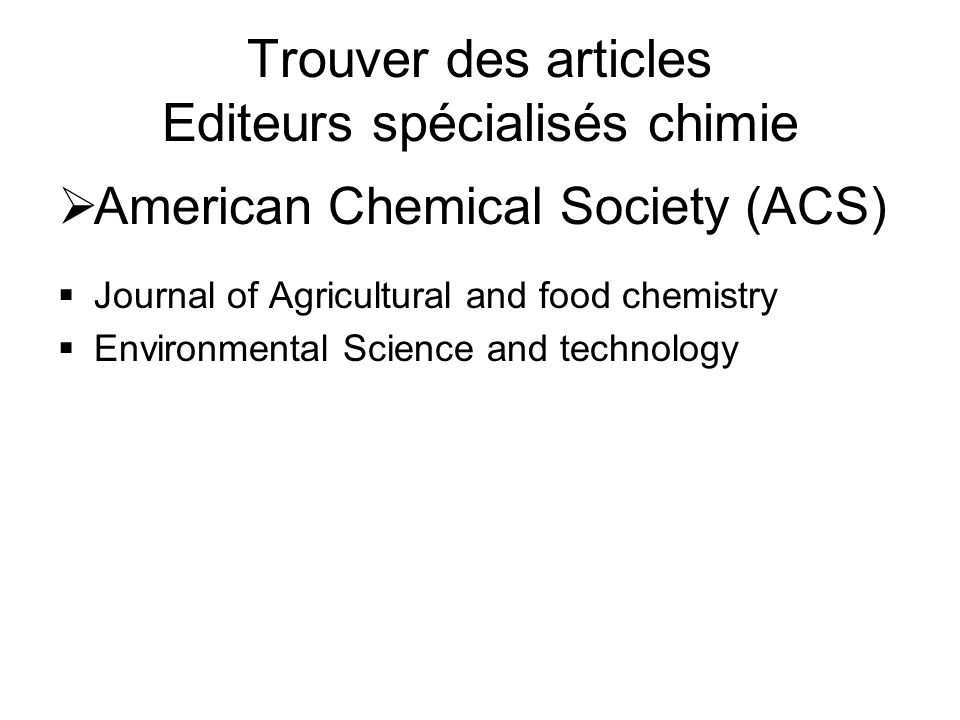 Trouver des articles Editeurs spécialisés chimie American Chemical Society (ACS) Journal of Agricultural and food chemistry Environmental Science and technology
