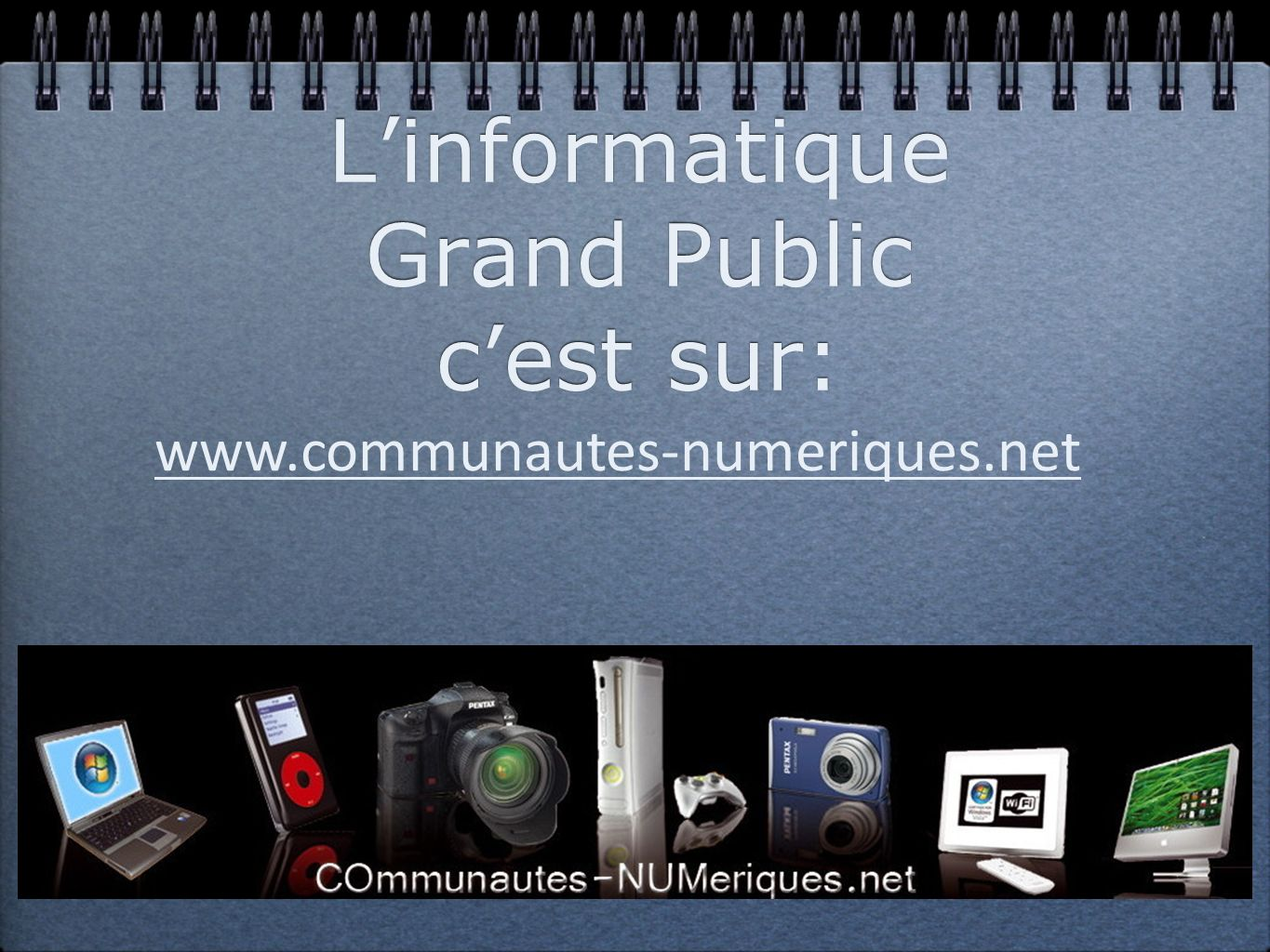 Linformatique Grand Public cest sur: