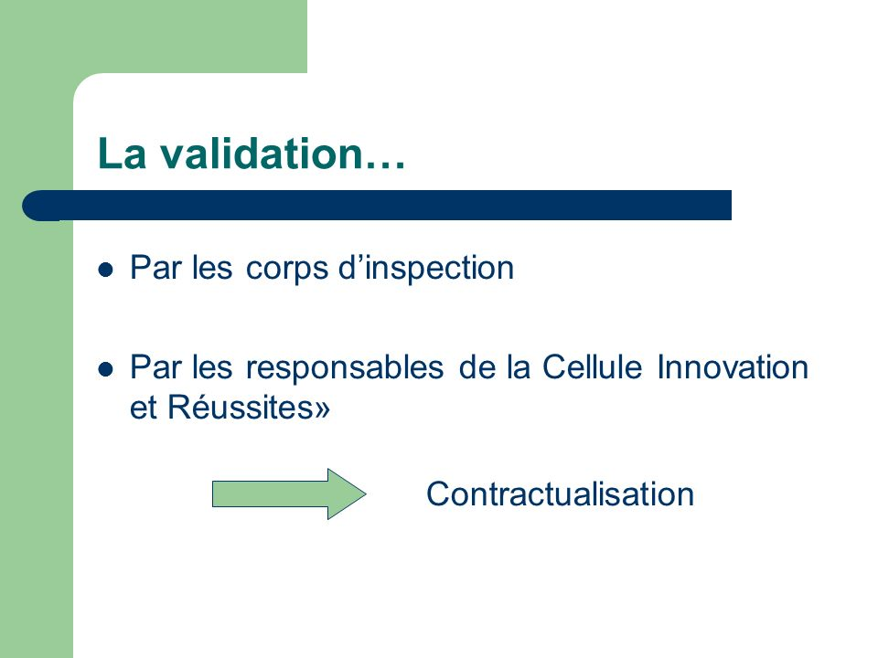 Par les corps dinspection Par les responsables de la Cellule Innovation et Réussites» La validation… Contractualisation