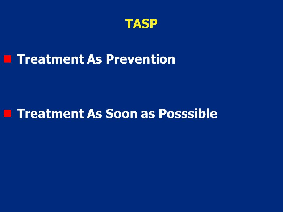 TASP Treatment As Prevention Treatment As Soon as Posssible