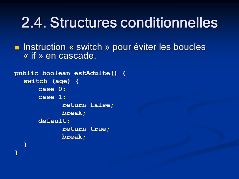 2.4. Structures conditionnelles Instruction « switch » pour éviter les boucles « if » en cascade.