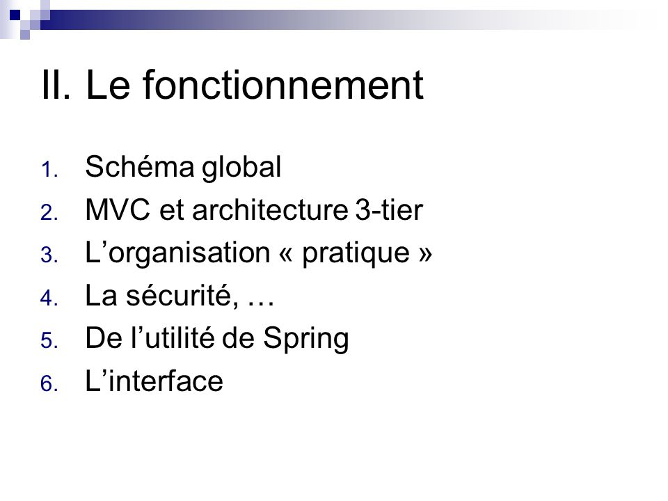 II. Le fonctionnement 1. Schéma global 2. MVC et architecture 3-tier 3.